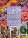 Natural Crafts from America's Backyards: Decorate Your Home with Wreaths, Arrangements and W...