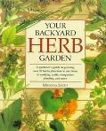 Your Backyard Herb Garden: A Gardener's Guide to Growing, Using, and Enjoying Herbs Organically
