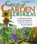 Great Garden Formulas: The Ultimate Book of Mix-It-Yourself Concoctions for Your Garden - Jo...