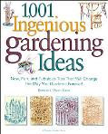 1001 Ingenious Gardening Ideas New, Fun, and Fabulous Tips That Will Change the Way You Gard...