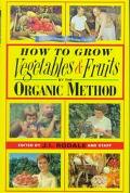 How to Grow Vegetables and Fruits by the Organic Method - J. I. Rodale - Hardcover