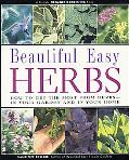 Beautiful Easy Herbs How to Get the Most from Herbs - In Your Garden and in Your Home