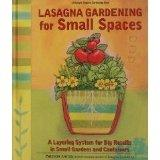 Lasagna Gardening for Small Spaces: A Layering System for Big Results in Small Gardens and C...