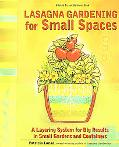 Lasagna Gardening for Small Spaces A Layering System for Big Results in Small Gardens and Co...