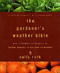 Gardener's Weather Bible How to Predict and Prepare for Garden Success in Any Kind of Weather