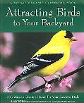 Attracting Birds to Your Backyard 536 Ways to Turn Your Yard and Garden into a Haven for You...