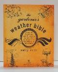 The Gardener's Westher Bible: How to Predict and Prepare for Garden Success in Any Kind of W...
