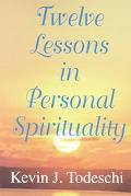 Twelve Lessons in Personal Spirituality An Overview of the Edgar Cayce Readings on Personal ...
