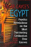 Edgar Cayce's Egypt Psychic Revelations on the Most Fascinating Civilization Ever Known