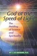 God at the Speed of Light The Melding of Science and Spirituality