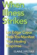 When Illness Strikes Let Edgar Cayce Help You Manifest Your Healing Response