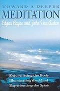 Toward a Deeper Meditation Rejuvenating the Body, Illuminating the Mind, Experiencing the Sp...
