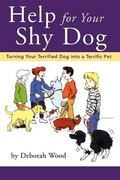 Help for Your Shy Dog Turning Your Terrified Dog into a Terrific Pet