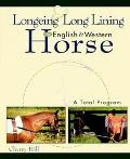 Longeing and Long Lining the English and Western Horse A Total Program