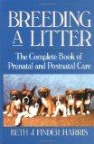 Breeding a Litter: The Complete Book of Prenatal and Postnatal Care (Howell reference books)