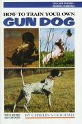 How to Train Your Own Gun Dog