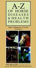 A-Z of Horse Diseases and Health Problems Signs, Diagnoses, Causes, Treatment