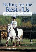 Riding for the Rest of Us A Practical Guide for Adult Riders