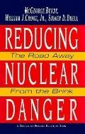 Reducing Nuclear Danger The Road Away from the Brink