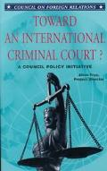 Toward an International Criminal Court A Council Policy Initiative