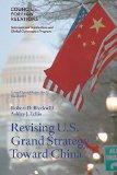 Revising U.S. Grand Strategy Toward China (Council Special Report) (Volume 72)