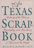 Texas Scrap-Book Made Up of the History, Biography, and Miscellany of Texas and Its People