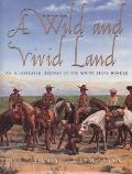 Wild and Vivid Land An Illustrated History of the South Texas Border