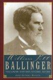 William Pitt Ballinger: Texas Lawyer, Southern Statesman, 1825-1888 (Barker Texas History Ce...