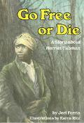 Go Free or Die A Story About Harriet Tubman