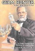 Germ Hunter A Story About Louis Pasteur