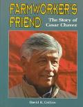Farmworker's Friend The Story of Cesar Chavez