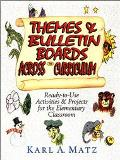 Themes & Bulletin Boards Across the Curriculum Ready-To-Use Activities & Projects for the El...
