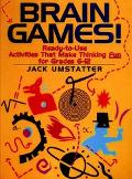 Brain Games! Ready-To-Use Activities That Make Thinking Fun for Grades 6-12