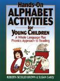 Hands-On Alphabet Activities for Young Children A Whole Language Plus Phonics Approach to Re...