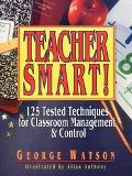 Teacher Smart! 125 Tested Techniques for Classroom Management & Control