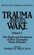 Trauma and Its Wake The Study and Treatment of Post-Traumatic Stress Disorder