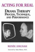 Acting for Real Drama Therapy Process, Technique, and Performance