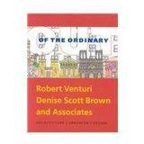 Out of the Ordinary: Architecture/Urbanism/Design Robert Venturi, Denise Scott B