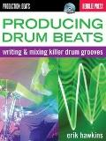 Producing Beats : Writing and Mixing Killer Drum Grooves