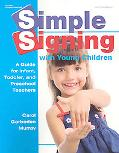 Simple Signing With Young Children A Guide for Infant, Toddler, and Preschool Teachers