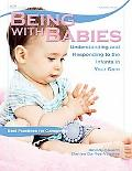 Being with Babies: Understanding and Responding to the Infants in Your Care