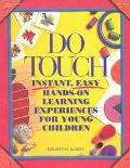Do Touch Instant, Easy Hands-On Learning Experiences for Young Children