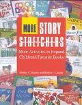 More Story S-T-R-E-T-C-H-E-R-S More Activities to Expand Children's Favorite Books