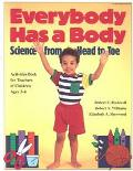 Everybody Has a Body Science from Head to Toe/Activities Book for Teachers of Children Ages 3-6