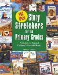 450 More Story S-T-R-E-T-C-H-E-R-S for Primary Grades Activities to Expand Children's Favori...
