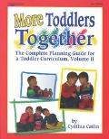 More Toddlers Together The Complete Planning Guide for a Toddler Curriculum