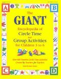Giant Encyclopedia of Circle Time and Group Activities for Children 3 to 6 Over 600 Favorite...
