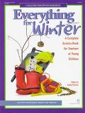 Everything for Winter A Complete Activity Book for Teachers of Young Children  Activities fo...