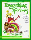 Everything for Spring A Complete Activity Book for Teachers of Young Children  Activities fo...