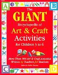 Giant Encyclopedia of Art and Craft Activities For Children 3 to 6  More Than 500 Art and Cr...